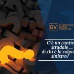 Studio legale associato Gerosa e Vergottini - C'è un cantiere stradale … di chi è la colpa del sinistro?
