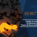 """Studio legale associato Gerosa e Vergottini - Guida in stato d'ebrezza e """"fatto di lieve entità"""""""