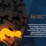 Studio legale associato Gerosa e Vergottini - Al coniuge sopravvissuto non sempre spetta il risarcimento del danno a causa della morte del compagno/a
